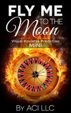 Fly Me to the Moon:Visual Roulette Prediction:MiNi by ACI LLC