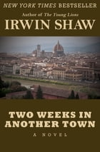 Two Weeks in Another Town: A Novel by Irwin Shaw