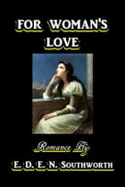 For Woman's Love by E. D. E. N. Southworth