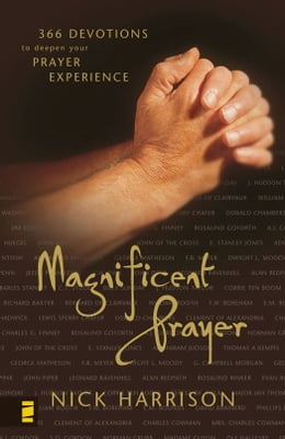 Book Magnificent Prayer: 366 Devotions to Deepen Your Prayer Experience by Nick Harrison