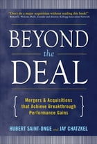Beyond the Deal: A Revolutionary Framework for Successful Mergers & Acquisitions That Achieve…