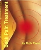 Back Pain Treatment: Stop Back Pain Instantly With This Exceptional eBook That Reveals Little Known Strategies to Conquer by Ruth Pinon