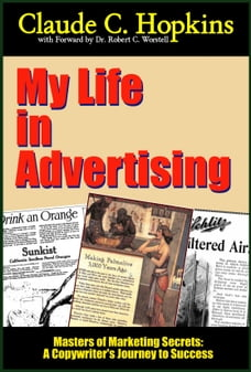 My Life in Advertising: A Copywriters' Journey to Success, based on the works of Claude C. Hopkins
