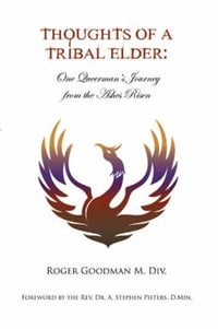 Thoughts of a Tribal Elder: One Queerman's Journey from the Ashes Risen