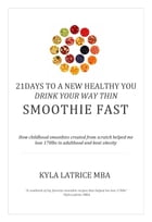 21 Days to a New Healthy You! Drink Your Way Thin (Smoothie Fast) by Kyla Latrice, MBA