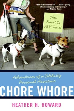 Book Chore Whore: Adventures of a Celebrity Personal Assistant by Heather H. Howard