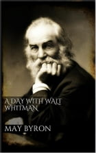 A Day with Walt Whitman by May Byron