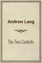 The Two Caskets by Andrew Lang