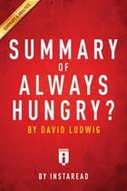 Summary of Always Hungry?: by David Ludwig , Includes Analysis by Instaread Summaries