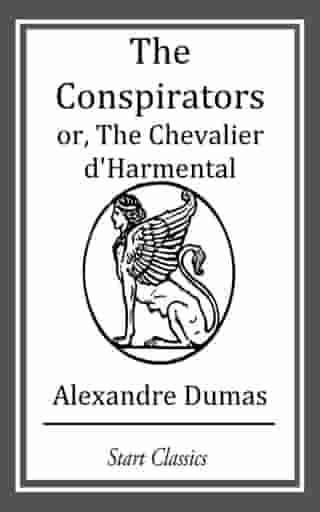 The Conspirators or, The Chevalier d' by Alexandre Dumas