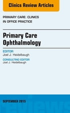 Primary Care Ophthalmology, An Issue of Primary Care: Clinics in Office Practice 42-3, E-Book by Joel J. Heidelbaugh, MD