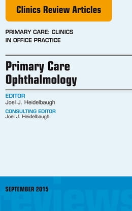 Book Primary Care Ophthalmology, An Issue of Primary Care: Clinics in Office Practice 42-3, E-Book by Joel J. Heidelbaugh, MD