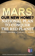 Mars: Our New Home? - National Plan to Conquer the Red Planet (Official Strategies of NASA & U.S. Congress): Journey to Mars – Information, Strategy a by National Aeronautics and Space Administration