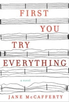 First You Try Everything: A Novel by Jane McCafferty