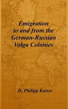 Emigration to and from the German-Russian Volga Colonies by D. Philipp Kaiser