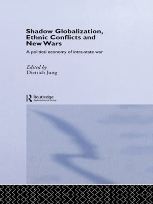 Shadow Globalization, Ethnic Conflicts and New Wars A Political Economy of Intra-state War