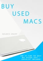 Buy used Macs: How to find the best second hand MacBooks and iMacs (includes Checklist) by Maurice Knopp