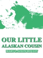 Our Little Alaskan Cousin by Mary F. Nixon-Roulet