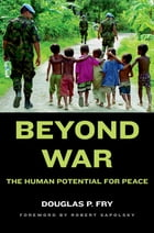 Beyond War: The Human Potential for Peace