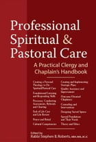 Professional Spiritual & Pastoral Care: A Practical Clergy and Chaplains Handbook by Stephen B. Roberts