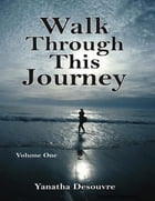 Walk Through This Journey: Volume One by Yanatha Desouvre