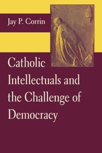 Catholic Intellectuals and the Challenge of Democracy