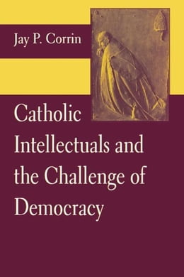 Book Catholic Intellectuals and the Challenge of Democracy by Corrin, Jay P.