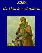 Ziska: the Blind Hero of Bohemia by WILLIAM EPHRAIM HOULDEY
