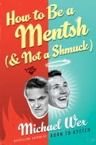 How to Be a Mentsh (And Not a Shmuck): Secrets of the Good Life from the Most Unpopular People on…