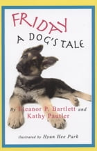 Friday A Dog's Tale by Eleanor Bartlett