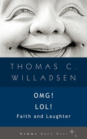 OMG! LOL!: Faith and Laughter by Thomas C Willadsen