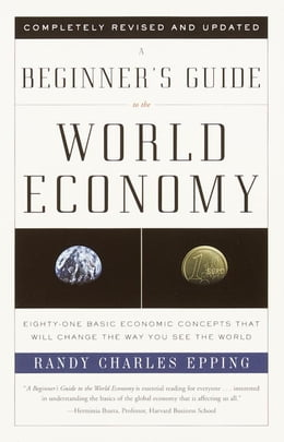 Book A Beginner's Guide to the World Economy: Eighty-one Basic Economic Concepts That Will Change the… by Randy Charles Epping