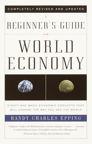A Beginner's Guide to the World Economy Eighty-one Basic Economic Concepts That Will Change the Way You See the World