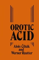 Orotic Acid: Synthesis, Biochemical Aspects and Physiological Role by A. Cihák
