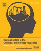 Human Factors in the Chemical and Process Industries: Making it Work in Practice by Janette Edmonds