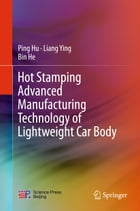 Hot Stamping Advanced Manufacturing Technology of Lightweight Car Body by Ping Hu