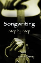 Songwriting Step by Step by Aaron Cheney