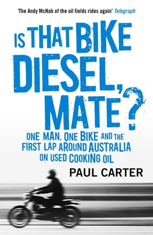 Is that Bike Diesel,  Mate? One Man,  One Bike,  and the First Lap Around Australia on Used Cooking Oil