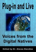 Plug-in and Live: Voices from the Digital Natives by Alecea Standlee