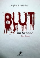 Blut im Schnee: Gay Crime by Sophie R. Nikolay