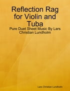 Reflection Rag for Violin and Tuba - Pure Duet Sheet Music By Lars Christian Lundholm by Lars Christian Lundholm