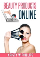 Beauty Products Online by Kristy W. Phillips