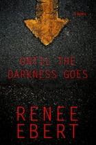 Until the Darkness Goes by Renee Ebert