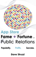 App Store Fame and Fortune With Public Relations by Dave Struzzi