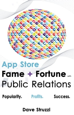 Book App Store Fame and Fortune With Public Relations by Dave Struzzi