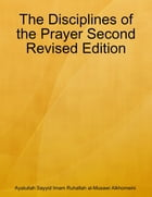 The Disciplines of the Prayer Second Revised Edition by Ayatullah Sayyid Imam Ruhallah al-Musawi Alkhomeini