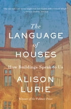 The Language of Houses: How Buildings Speak to Us by Alison Lurie