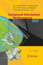 Sustained Simulation Performance 2013: Proceedings of the joint Workshop on Sustained Simulation Performance, University of Stuttgart (HLRS by Michael M. Resch