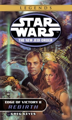 Rebirth: Star Wars Legends (The New Jedi Order: Edge of Victory, Book II) by Greg Keyes