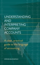 Understanding and Interpreting Company Accounts: A practical guide to published accounts for non-specialists by Stephen Bloomfield
